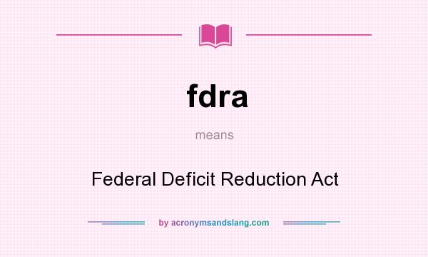 What does fdra mean? It stands for Federal Deficit Reduction Act