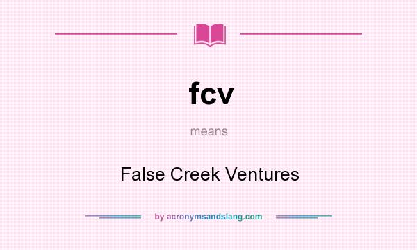 What does fcv mean? It stands for False Creek Ventures