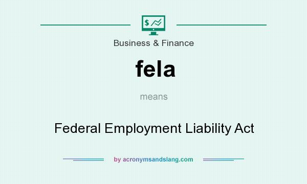 What does fela mean? It stands for Federal Employment Liability Act