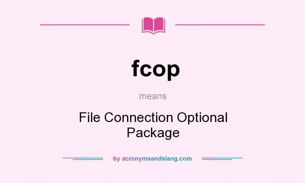 What does fcop mean? It stands for File Connection Optional Package