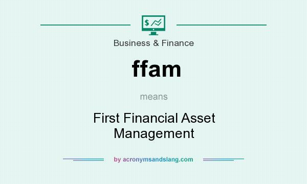 What does ffam mean? It stands for First Financial Asset Management