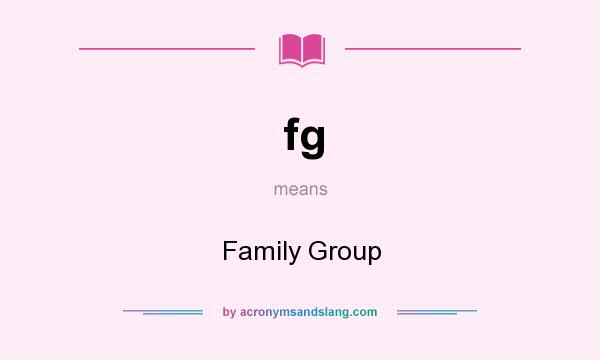 What does fg mean? It stands for Family Group