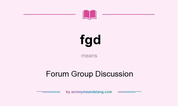 fgd - Forum Group Discussion in Undefined by AcronymsAndSlang com