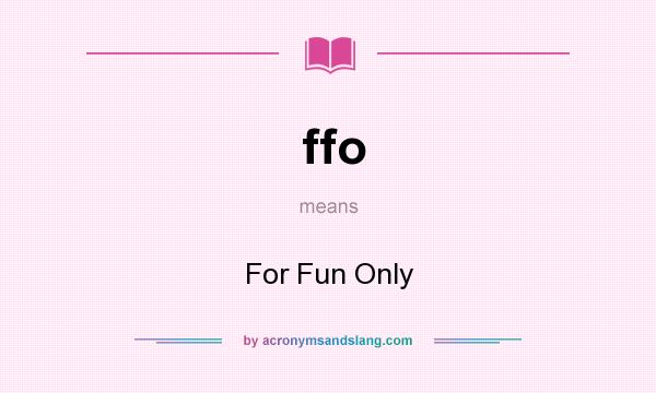 What does ffo mean? It stands for For Fun Only