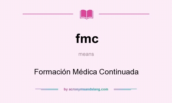 What does fmc mean? It stands for Formación Médica Continuada
