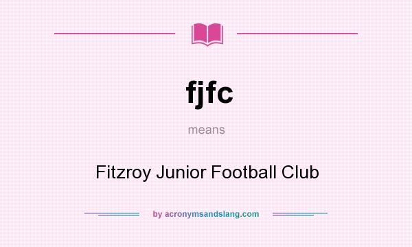 What does fjfc mean? It stands for Fitzroy Junior Football Club