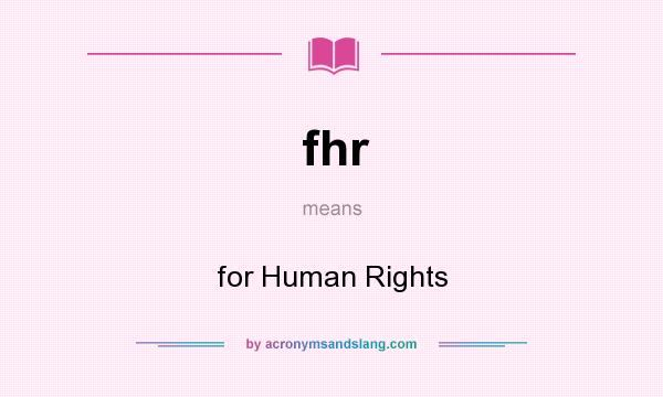 What does fhr mean? It stands for for Human Rights