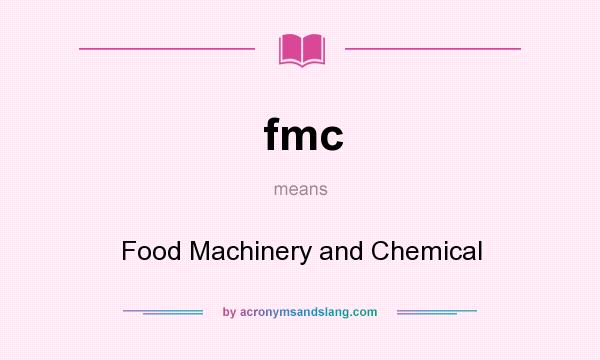What does fmc mean? It stands for Food Machinery and Chemical