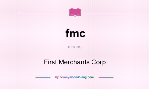 What does fmc mean? It stands for First Merchants Corp