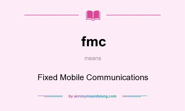 What does fmc mean? It stands for Fixed Mobile Communications