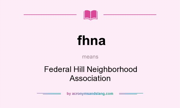 What does fhna mean? It stands for Federal Hill Neighborhood Association