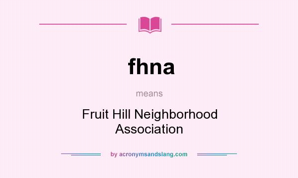 What does fhna mean? It stands for Fruit Hill Neighborhood Association