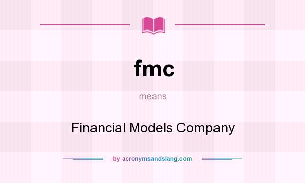 What does fmc mean? It stands for Financial Models Company