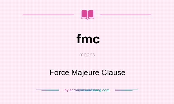 What does fmc mean? It stands for Force Majeure Clause