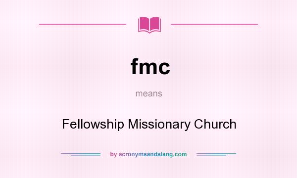 What does fmc mean? It stands for Fellowship Missionary Church