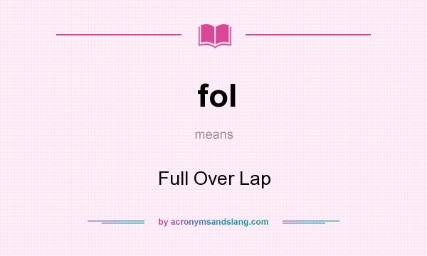 What does fol mean? It stands for Full Over Lap