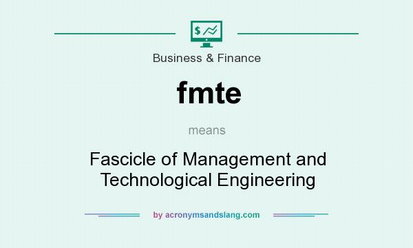 What does fmte mean? It stands for Fascicle of Management and Technological Engineering