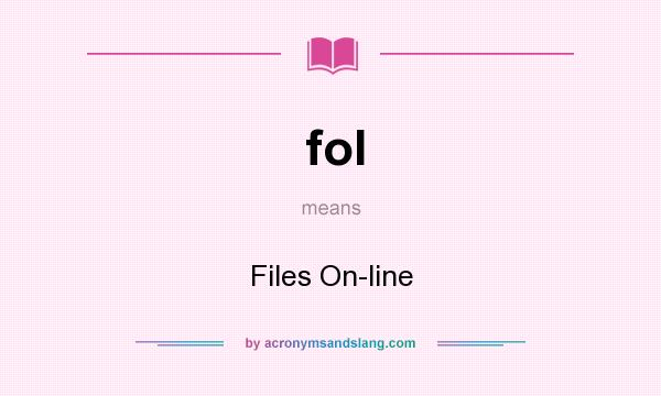 What does fol mean? It stands for Files On-line