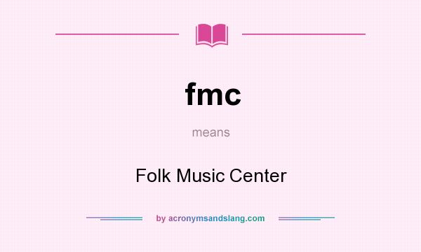 What does fmc mean? It stands for Folk Music Center