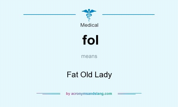 What does fol mean? It stands for Fat Old Lady