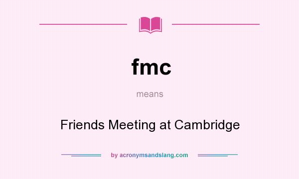 What does fmc mean? It stands for Friends Meeting at Cambridge