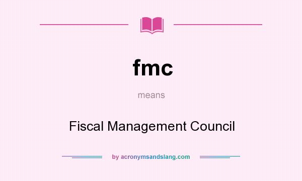 What does fmc mean? It stands for Fiscal Management Council