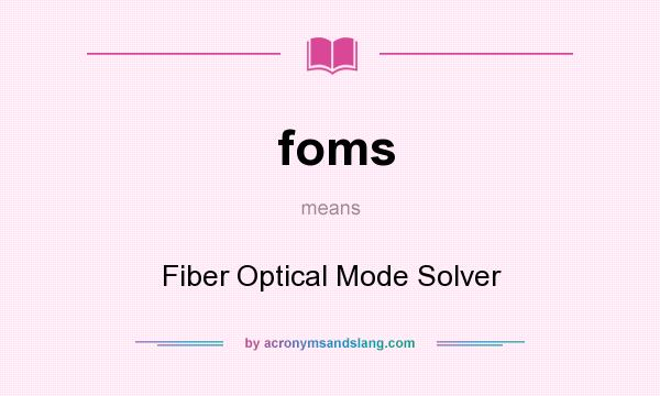 What does foms mean? It stands for Fiber Optical Mode Solver