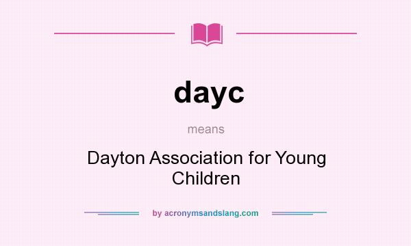 What does dayc mean? It stands for Dayton Association for Young Children