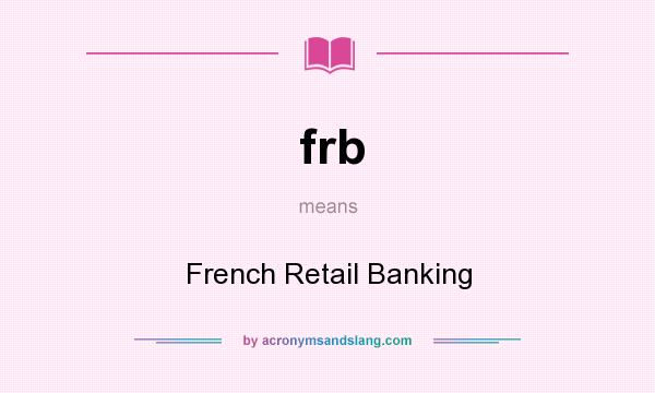 What does frb mean? It stands for French Retail Banking
