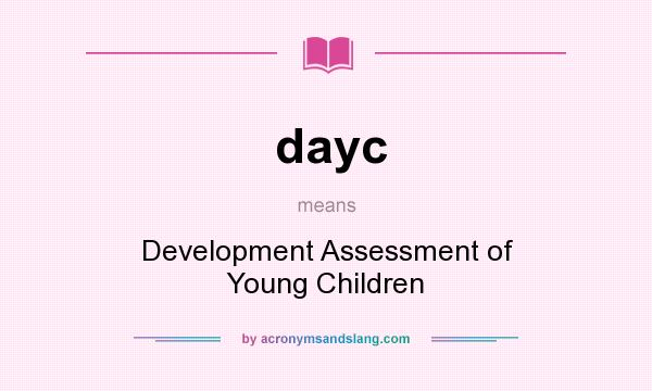 What does dayc mean? It stands for Development Assessment of Young Children