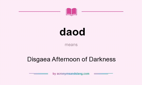 What does daod mean? It stands for Disgaea Afternoon of Darkness