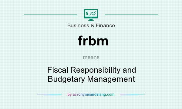 What does frbm mean? It stands for Fiscal Responsibility and Budgetary Management