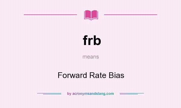 What does frb mean? It stands for Forward Rate Bias