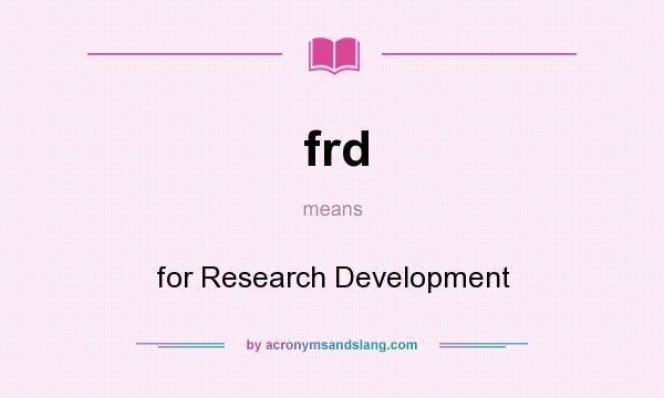 What does frd mean? It stands for for Research Development