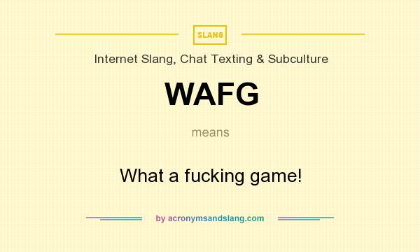 What does WAFG mean? It stands for What a fucking game!