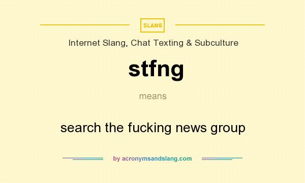 What does stfng mean? It stands for search the fucking news group