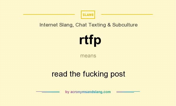 What does rtfp mean? It stands for read the fucking post