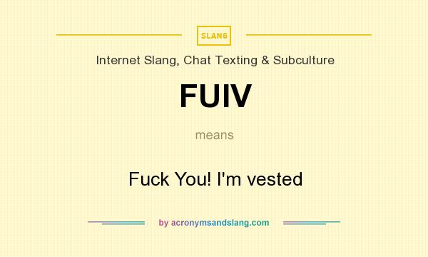 What does FUIV mean? It stands for Fuck You! I`m vested