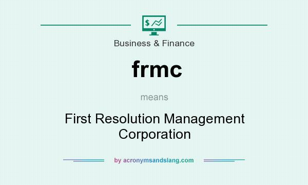 What does frmc mean? It stands for First Resolution Management Corporation
