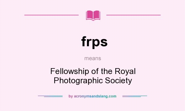 What does frps mean? It stands for Fellowship of the Royal Photographic Society