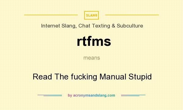 What does rtfms mean? It stands for Read The fucking Manual Stupid