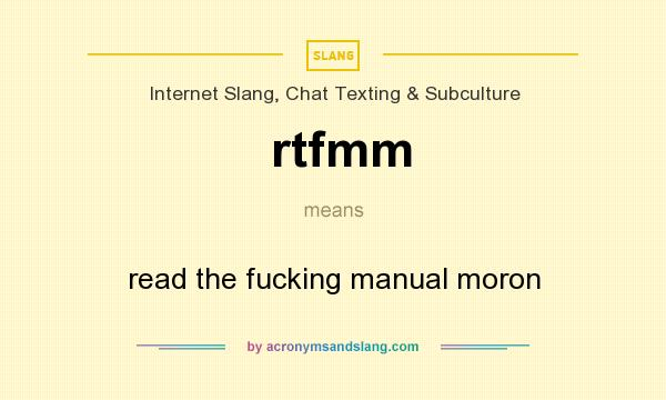 What does rtfmm mean? It stands for read the fucking manual moron