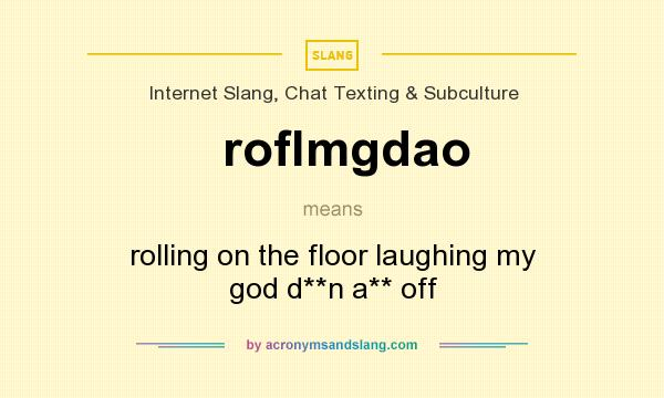 What does roflmgdao mean? It stands for rolling on the floor laughing my god d**n a** off