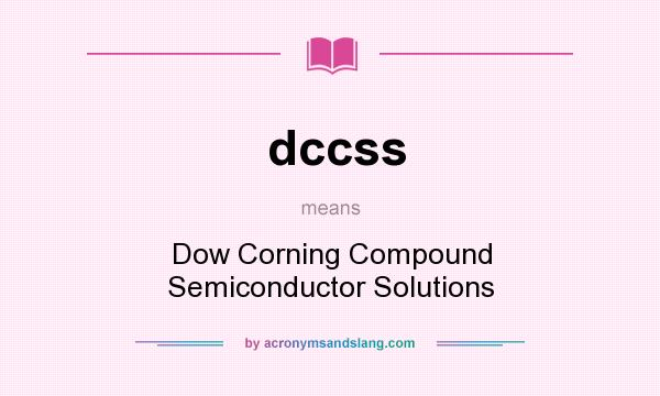 What does dccss mean? It stands for Dow Corning Compound Semiconductor Solutions