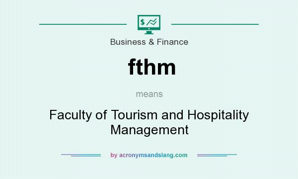 What does fthm mean? It stands for Faculty of Tourism and Hospitality Management