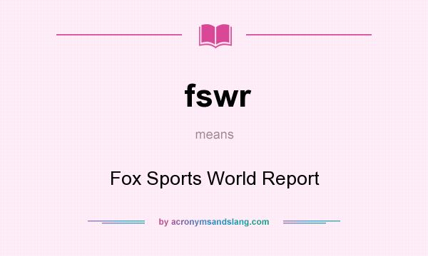 What does fswr mean? It stands for Fox Sports World Report