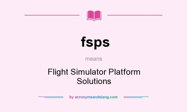 What does fsps mean? It stands for Flight Simulator Platform Solutions