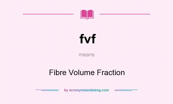 What does fvf mean? It stands for Fibre Volume Fraction