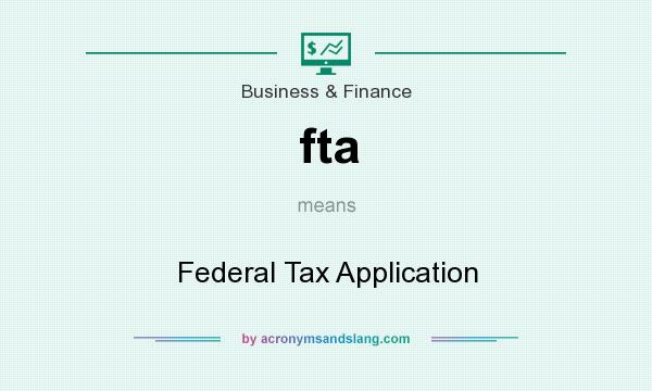 What does fta mean? It stands for Federal Tax Application