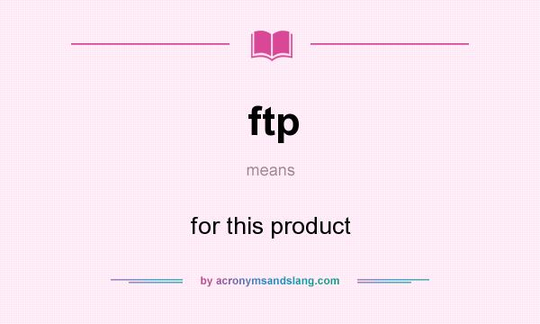 What does ftp mean? It stands for for this product